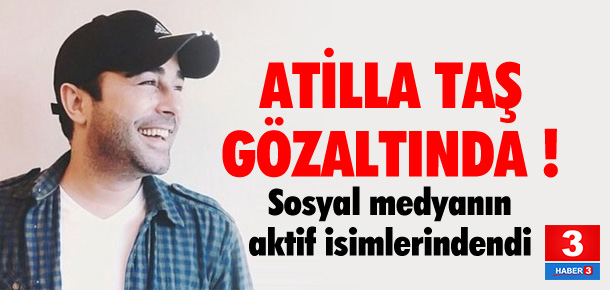 Atilla Taş gözaltına alındı !