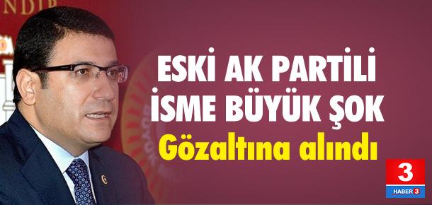 Eski AK Partili vekil gözaltında !