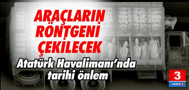Atatürk Havalimanı'nda artık araçlar da x-ray'den geçecek
