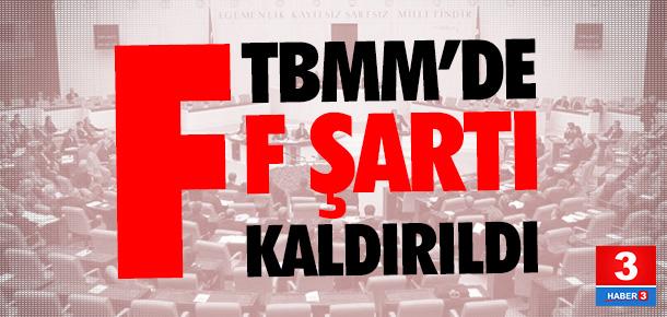 TBMM'de ''F'' şartı kaldırıldı