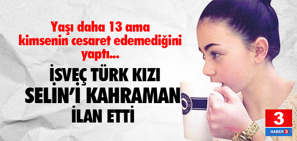 İsveç'te bir Türk kızı kahraman ilan edildi