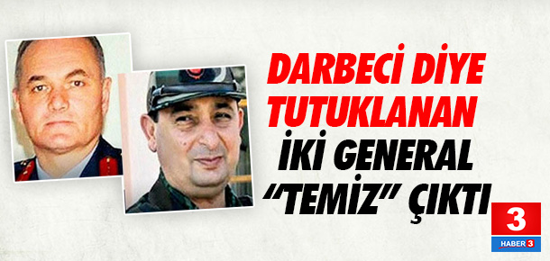 Darbeci diye tutuklanan iki generale iade-i itibar