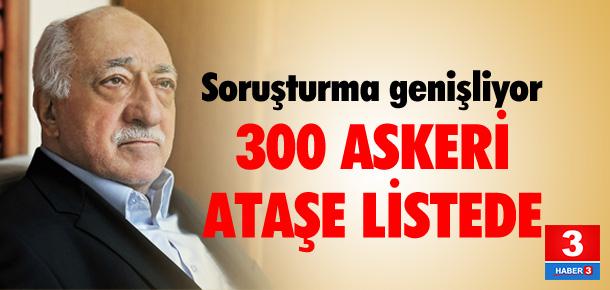 300 ataşe listede ! 40'ı gözaltında