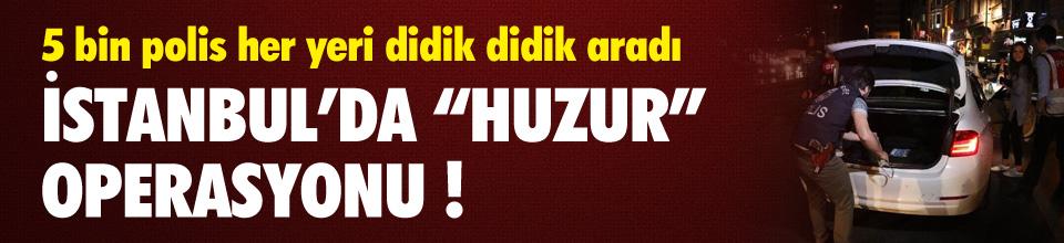 İstanbul'da huzur operasyonu !
