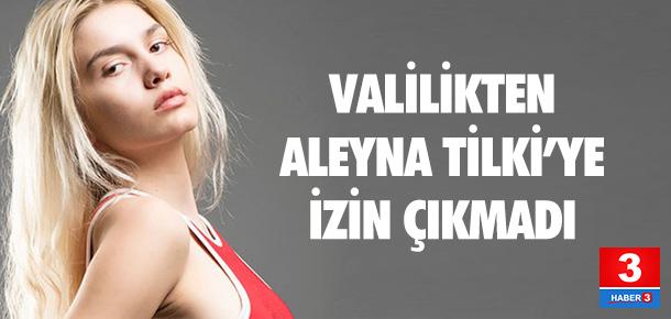 Valilikten Aleyna Tilki'ye izin yok
