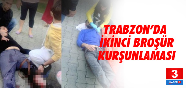 Trabzon'da ikinci broşür kurşunlaması