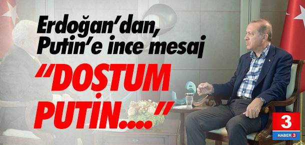 Erdoğan: ''Dostum Putin'in desteği önemli''