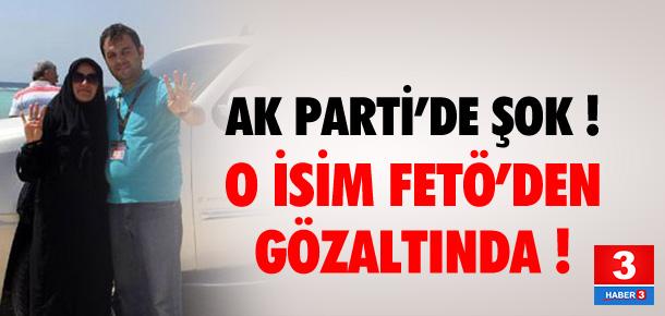 AK Partili başkan FETÖ'den gözaltına