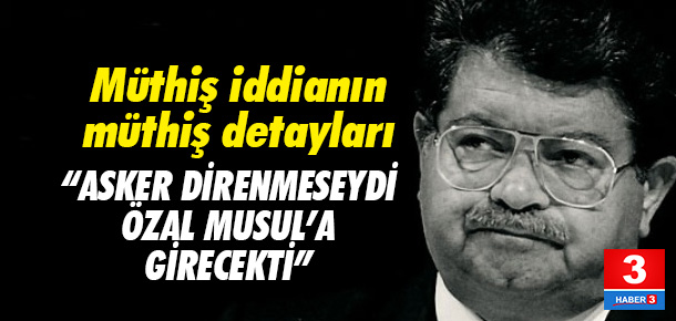 Musul Özal'ın rüyası mıydı ?