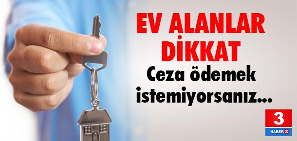 Ev alırken yanlış beyana ceza kesiliyor!