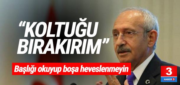 Kılıçdaroğlu: ''Koltuğumu sana bırakırım...''
