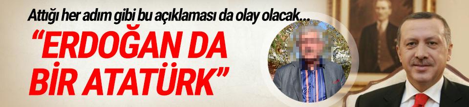 ''Erdoğan da bir Atatürk...''