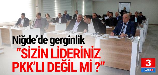 """""""Sizin lideriniz PKK'lı değil mi ?"""""""