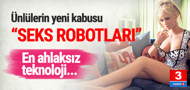 Ünlülerin yeni kabusu: Seks robotları