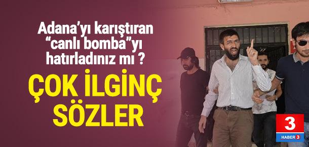 Adana'yı karıştıran sanıktan çok ilginç sözler