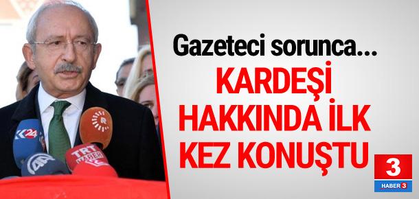 Kılıçdaroğlu kardeşi hakkında ilk kez konuştu