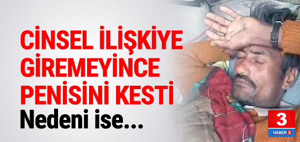Cinsel ilişkiye giremeyince kesti !