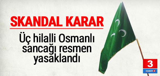 3 hilalli Osmanlı sancağını yasakladılar