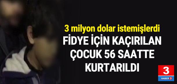 Fidye için kaçırılan çocuk 56 saatte kurtarıldı