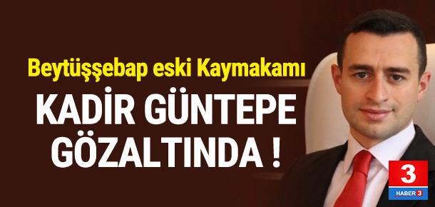 Eski Kaymakam Kadir Güntepe gözaltında
