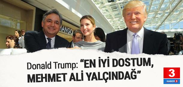 Trump: ''En iyi dostum Mehmet Ali Yalçındağ''