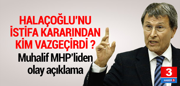 MHP'li Yusuf Halaçoğlu: İstifa etmekten vazgeçtim