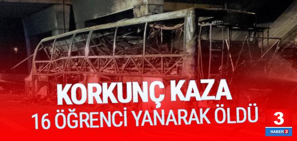 Korkunç kaza: 16 öğrenci yanarak öldü