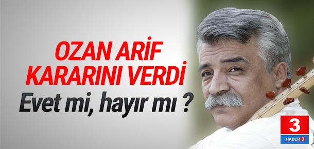 Ozan Arif referandumda ne diyecek ?