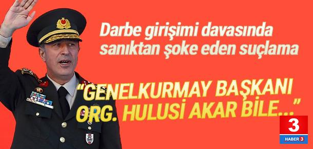 Genelkurmay Başkanı Org. Akar'a suçlama