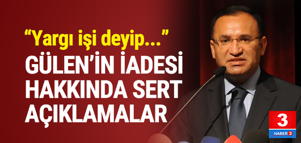Bakan Bozdağ Gülen iadesi hakkında konuştu