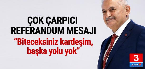 Başbakan Yıldırım'dan çarpıcı referandum mesajı