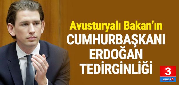 Avusturyalı Bakanı Erdoğan'dan tedirgin oldu !