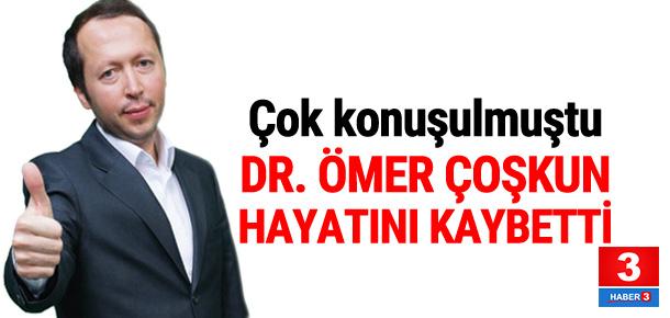 Doktor Ömer Çoşkun hayatını kaybetti