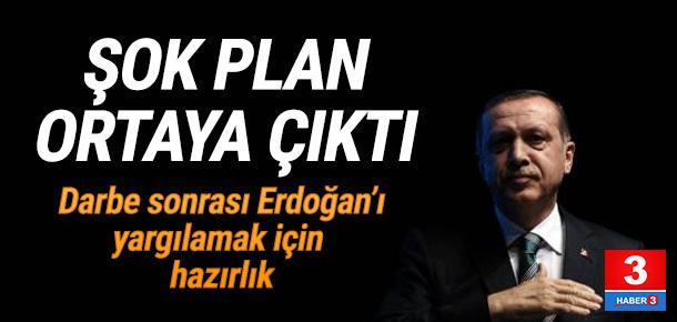 Darbeciler Erdoğan'ı yargılamak için plan hazırlamış