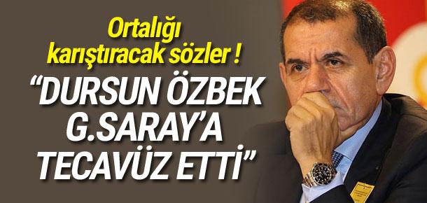 ''Dursun Özbek Galatasaray'a tecavüz etti''