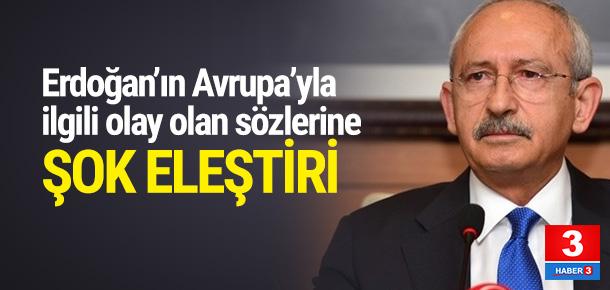 Kılıçdaroğlu'ndan Erdoğan'ın Avrupa'yla ilgili sözlerine şok eleştiri