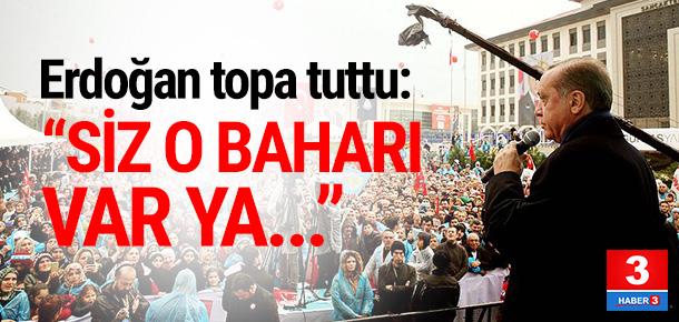 Cumhurbaşkanı Erdoğan: ''Siz o baharı var ya...''