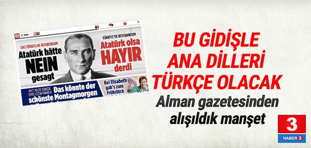 """Bild gazetesinden Atatürk manşeti: Yaşasaydı """"Hayır"""" derdi"""