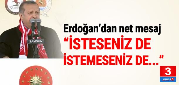"""Cumhurbaşkanı Erdoğan: ''İsteseniz de istemeseniz de..."""""""