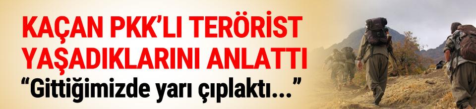 PKK'dan kaçan terörist yaşadıklarını anlattı