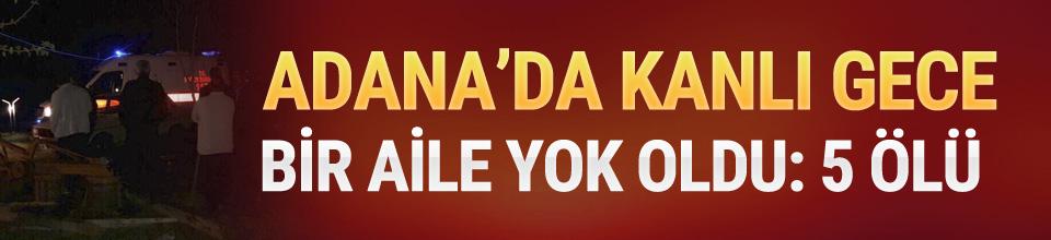 Adana'da kanlı gece ! 5 ölü