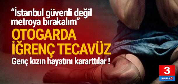 İstanbul'daki otogarda kan donduran tecavüz