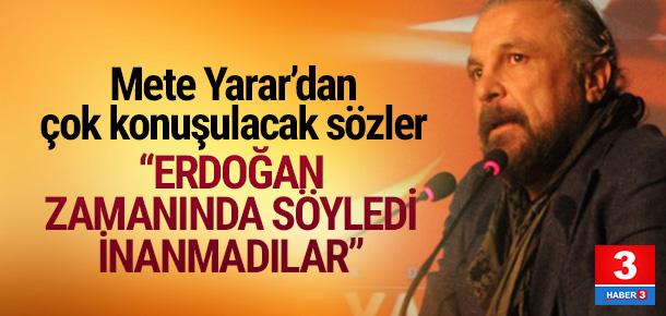 Mete Yarar: Erdoğan zamanında söyledi inanmadılar