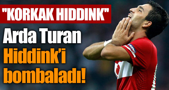 Arda: Korkak Hiddink!