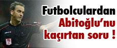 Futbolculardan Abitoğlu'nu kaçırtan soru