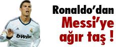 Ronaldo'dan Messi'ye ağır taş !