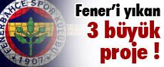 Fenerbahçe'yi yıkan 3 büyük proje !