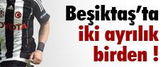 Beşiktaş'ta iki ayrılık birden !