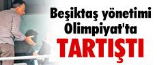 Beşiktaş yönetimi Olimpiyat'ta tartıştı