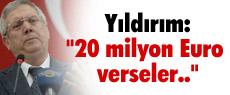 ''20 milyon euro verseler olmaz''